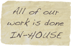 All of our  work is done  IN-HOUSE